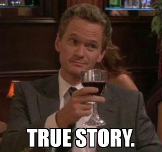 Barney Stinson says its true